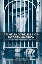 Crime and the Rise of Modern America:  A History from 1865 1941