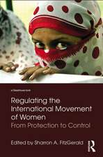 Regulating the International Movement of Women: From Protection to Control