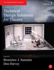 Technical Design Solutions for Theatre, Volume 3:  The Technical Brief Collection