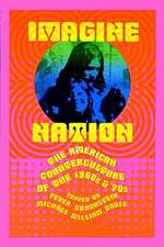 Imagine Nation:  The American Counterculture of the 1960s and '70s