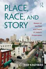 Place, Race, and Story:  Essays on the Past and Future of Historic Preservation