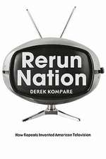 Rerun Nation:  How Repeats Invented American Television