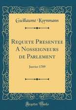 Requête Présentée À Nosseigneurs de Parlement: Janvier 1789 (Classic Reprint)