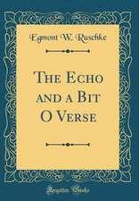 The Echo and a Bit O Verse (Classic Reprint)
