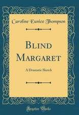 Blind Margaret: A Dramatic Sketch (Classic Reprint)