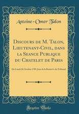Discours de M. Talon, Lieutenant-Civil, Dans La Séance Publique Du Châtelet de Paris: Du Lundi 26 Octobre 1789, Jour de la Rentrée D