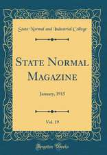 State Normal Magazine, Vol. 19: January, 1915 (Classic Reprint)