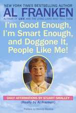 I'm Good Enough, I'm Smart Enough, and Doggone It, People Like Me!:  Daily Affirmations by Stuart Smalley