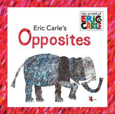 Eric Carle's Opposites:  The World's Creepiest, Crawliest Critters [With 3 Creepy-Crawly Tattoos]