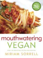 Mouthwatering Vegan: Over 130 Irresistible Recipes for Everyone