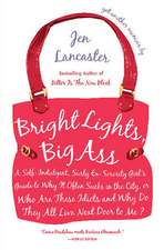 Bright Lights, Big Ass:  A Self-Indulgent, Surly, Ex-Sorority Girl's Guide to Why Itoften Sucks in the CI Ty, or Who Are These Idiots and Why D