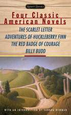 Four Classic American Novels: The Scarlet Letter, Adventures of Huckleberry Finn, The Red Badge of Courage and Billy Budd