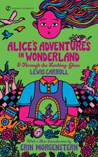 Alice's Adventures in Wonderland & Through the Looking Glass:  A Heroic Comedy in Five Acts