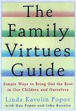 The Family Virtues Guide:  Simple Ways to Bring Out the Best in Our Children and Ourselves
