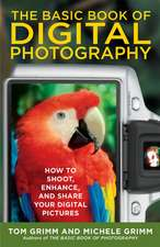 The Basic Book Of Digital Photography: How to Shoot, Enhance and Share Your Digital Pictures