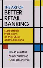 The Art of Better Retail Banking: Supportable Predictions on the Future of Retail Banking