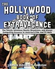 The Hollywood Book of Extravagance: The Totally Infamous, Mostly Disastrous, and Always Compelling Excesses of America′s Film and TV Idols