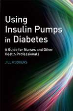 Using Insulin Pumps in Diabetes: A Guide for Nurses and Other Health Professionals