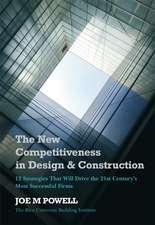 The New Competitiveness in Design and Construction: 12 Strategies That Will Drive the 21st–Century′s Most Successful Firms