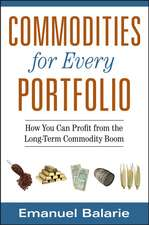 Commodities for Every Portfolio: How You Can Profit from the Long–Term Commodity Boom