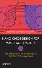 Nano–CMOS Design for Manufacturability: Robust Circuit and Physical Design for Sub–65nm Technology Nodes