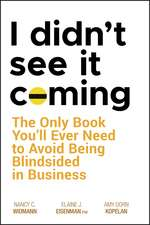 I Didn′t See It Coming: The Only Book You′ll Ever Need to Avoid Being Blindsided in Business