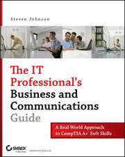The IT Professional′s Business and Communications Guide: A Real–World Approach to CompTIA A+ Soft Skills