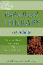 Brain–Based Therapy with Adults: Evidence–Based Treatment for Everyday Practice