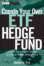 Create Your Own ETF Hedge Fund: A Do–It–Yourself ETF Strategy for Private Wealth Management