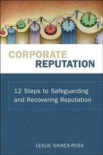 Corporate Reputation: 12 Steps to Safeguarding and Recovering Reputation