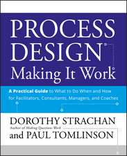 Process Design: Making it Work: A Practical Guide to What to do When and How for Facilitators, Consultants, Managers and Coaches