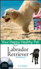 Labrador Retriever: Your Happy Healthy PetTM with DVD