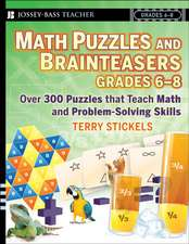 Math Puzzles and Brainteasers, Grades 6–8: Over 300 Puzzles that Teach Math and Problem–Solving Skills