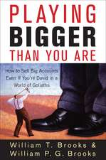 Playing Bigger Than You Are: How to Sell Big Accounts Even if You′re David in a World of Goliaths
