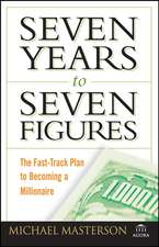 Seven Years to Seven Figures: The Fast–Track Plan to Becoming a Millionaire