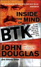 Inside the Mind of BTK: The True Story Behind the Thirty–Year Hunt for the Notorious Wichita Serial Killer