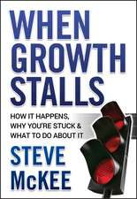 When Growth Stalls: How It Happens, Why You′re Stuck, and What to Do About It