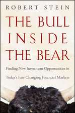 The Bull Inside the Bear: Finding New Investment Opportunities in Today′s Fast–Changing Financial Markets