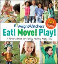 Weight Watchers Eat! Move! Play!: A Parent's Guidefor Raising Healthy, Happy Kids