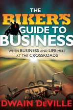 The Biker′s Guide to Business: When Business and Life Meet at the Crossroads