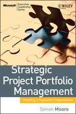 Strategic Project Portfolio Management: Enabling a Productive Organization