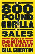 The 800–Pound Gorilla of Sales: How to Dominate Your Market
