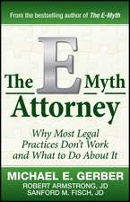 The E–Myth Attorney: Why Most Legal Practices Don′t Work and What to Do About It