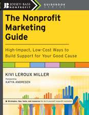 The Nonprofit Marketing Guide: High–Impact, Low–Cost Ways to Build Support for Your Good Cause