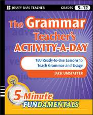 The Grammar Teacher′s Activity–a–Day: 180 Ready–to–Use Lessons to Teach Grammar and Usage