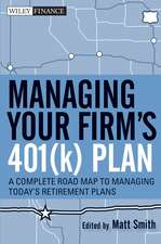 Managing Your Firm′s 401(k) Plan: A Complete Roadmap to Managing Today′s Retirement Plans