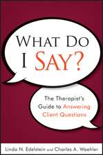 What Do I Say?: The Therapist′s Guide to Answering Client Questions