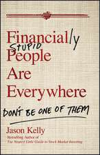 Financially Stupid People Are Everywhere: Don′t Be One Of Them