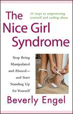 The Nice Girl Syndrome: Stop Being Manipulated and Abused –– and Start Standing Up for Yourself
