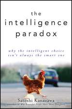 The Intelligence Paradox: Why the Intelligent Choice Isn′t Always the Smart One